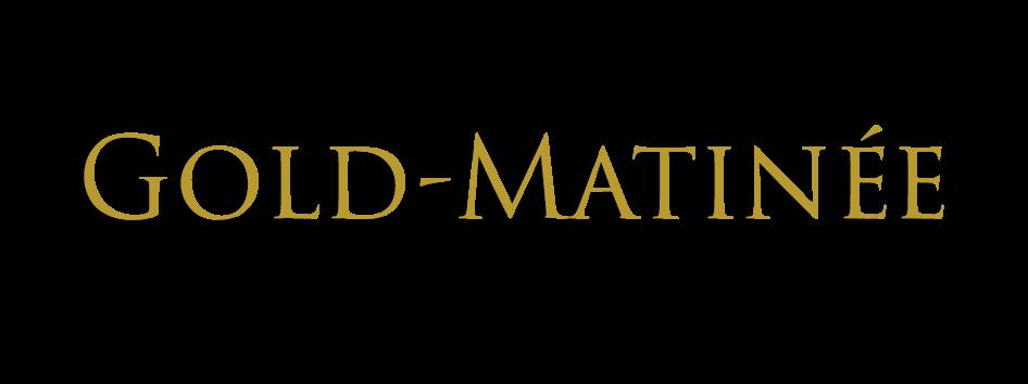 Gold Matinée